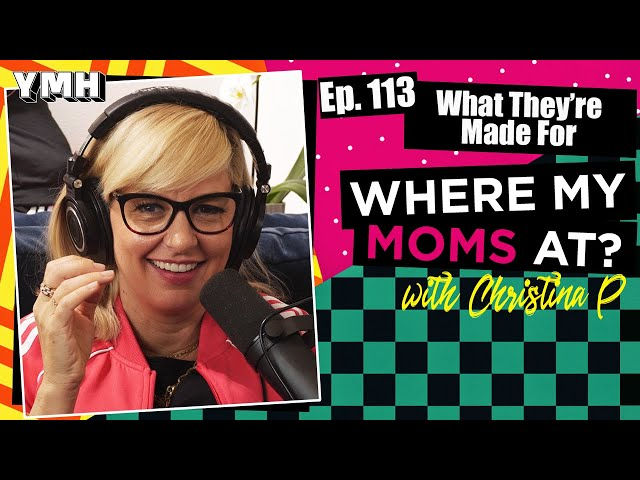 Ep. 113 What They're Made For | Where My Moms At?