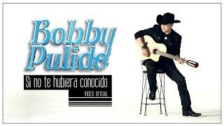 """Bobby Pulido """"Si no te hubiera conocido""""  (video oficial)"""