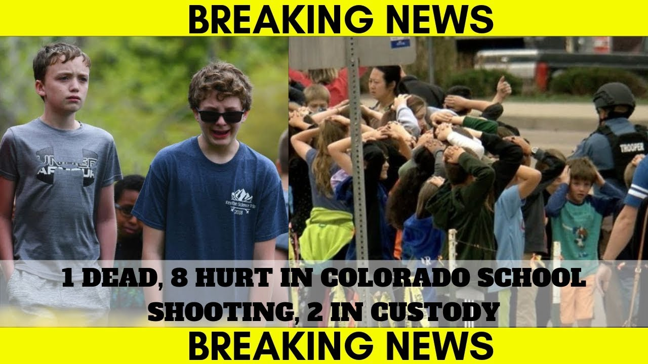 Colorado School Shooting 1 Dead, 8 Hurt. Both Shooters Are In Custody