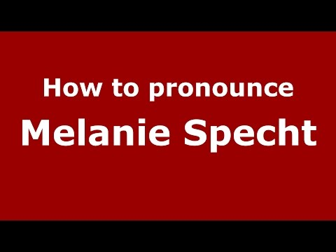How to pronounce Melanie Specht American EnglishUS   PronounceNames.com