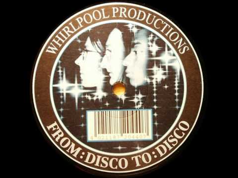 Whirlpool Productions - From Disco To Disco (Original Version) 1996