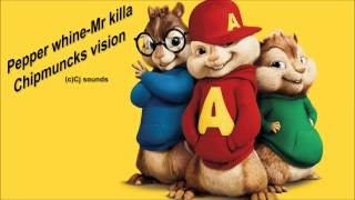 Mr.Killa Pepper whine (chipmuncks version)