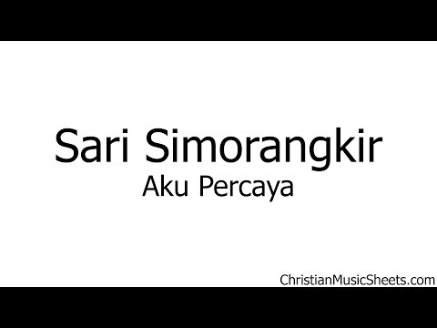 Sari Simorangkir – Aku Percaya (Music Sheets, Chords, & Lyrics)