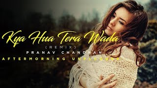 Kya Hua Tera Wada Remix Aftermorning Unplugged Pranav Chandran