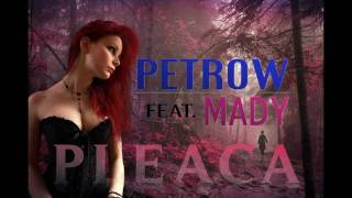 Petrow feat. Mady - Pleacã