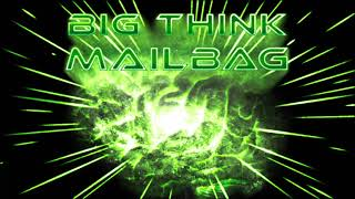 Big Think Mailbag #15 (featuring Dr. Aggro)
