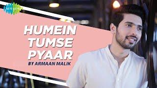 Humein Tumse Pyaar Kitna | Unplugged | Armaan Malik