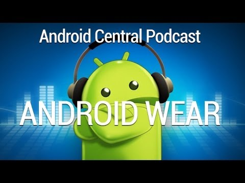 Android Central Emergency Podcast Broadcast: Android Wear