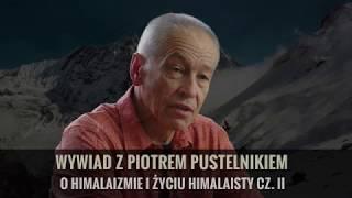 Himalaizm - życie i pasja - cz2 rozmowy z Piotrem Pustelnikiem