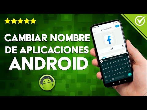 Cómo Cambiar o Modificar el Nombre a las Aplicaciones en Android