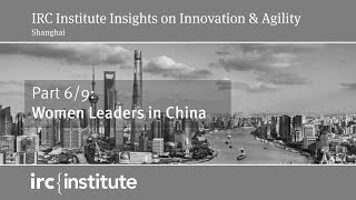 Innovation & Agility - Part 6/9: Women Leaders in China