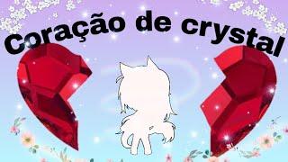 Coração de crystal♡ 《mine filme gacha life》