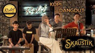 SKAUSTIK - KOPI DANGDUT cover LIVE IN ROLET VIEW