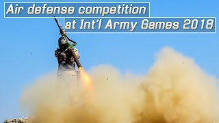 Live: Air defense competition at Int'l Army Games 2018 看防空导弹兵如何弹无虚发,准确命中