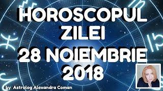 HOROSCOPUL ZILEI ~ 28 NOIEMBRIE 2018 ~ by Astrolog Alexandra Coman