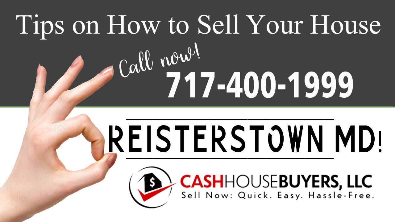 Tips Sell House Fast Reisterstown   Call 7174001999   We Buy Houses Reisterstown