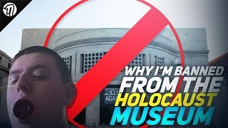 Why I'm Banned from the Holocaust Museum(Why I'm banned from the Holocaust Museum in Washington, DC. 10000 likes please, make this go viral. Literally could happen to only me. Thanks again for ..., 2016-01-27T03:43:34.000Z)