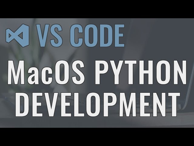 Visual Studio Code (Mac) - Setting up a Python Development Environment and Complete Overview
