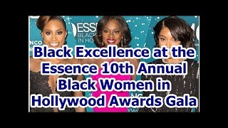 Black Excellence at the Essence 10th Annual Black Women in Hollywood Awards Gala