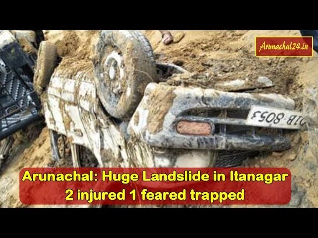Arunachal -Landslide in Itanagar NH 415, 2 injured 1 feared trapped