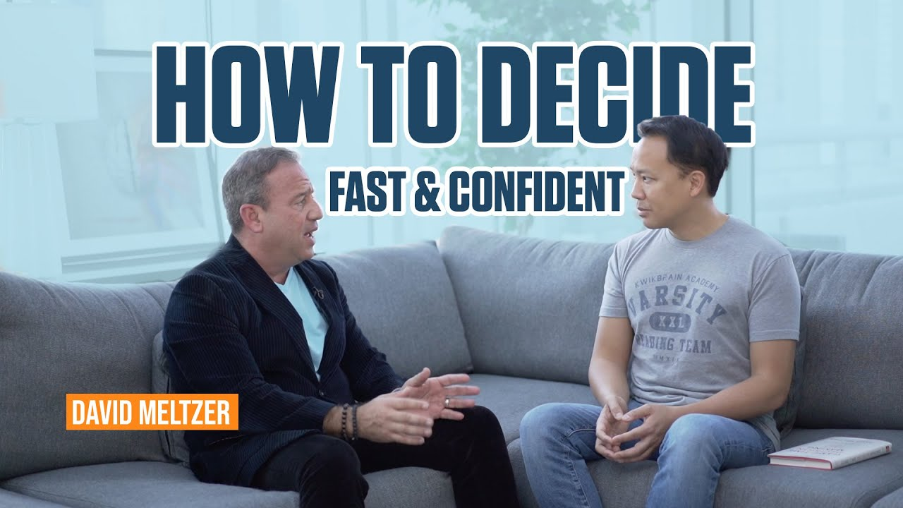 How to Make Important Decisions Quickly and with Confidence   David Meltzer Jim Kwik