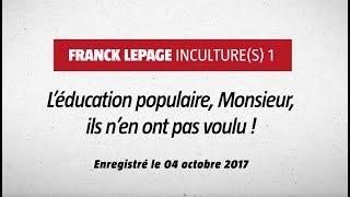 Franck Lepage - Inculture(s) 1 : L'Éducation Populaire, monsieur, ils n'en ont pas voulu.