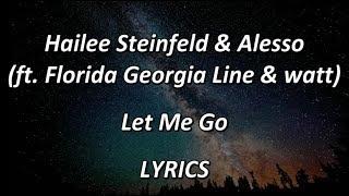 "Video Hailee Steinfeld & Alesso (ft. Florida Georgia Line & watt) - ""Let Me Go"" - LYRICS download MP3, 3GP, MP4, WEBM, AVI, FLV Mei 2018"