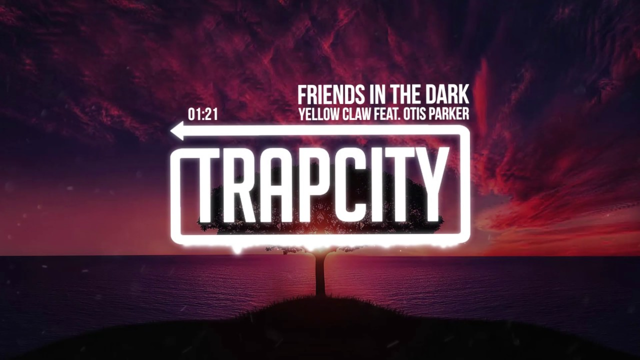 yellow-claw-friends-in-the-dark-feat-otis-parker-trap-city