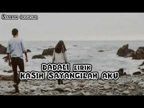 Dadali -kasih Sayangilah Aku (lyrics)