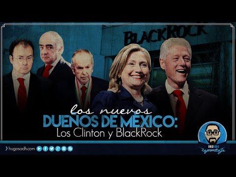 Los 'NUEVOS' DUEÑOS de México: Los Clinton y BlackRock