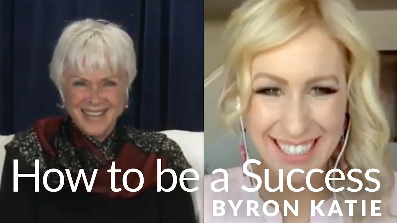 How to be Successful—The Work of Byron Katie - YouTube