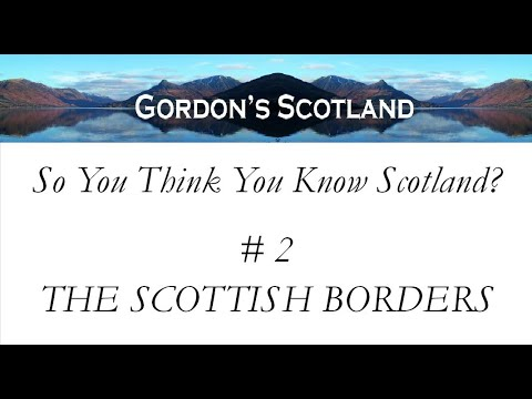 So You Think You Know Scotland #2 The Scottish Borders
