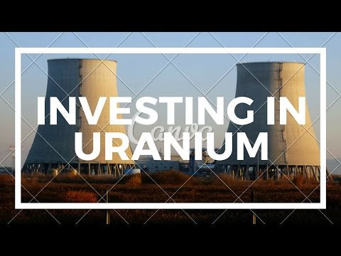 Is there a Future for Uranium? Investing in Uranium