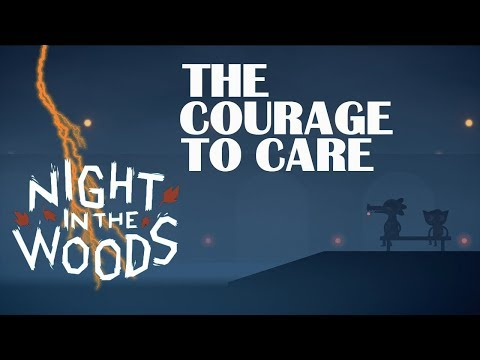 Night in the Woods - The Courage to Care