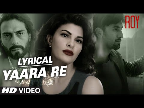 'Yaara Re' Song with Lyrics | Roy | Ranbir Kapoor | Arjun Rampal | Jacqueline Fernandez | T-SERIES