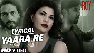 'Yaara Re' Song with Lyrics   Roy   Ranbir Kapoor   Arjun Rampal   Jacqueline Fernandez   T-SERIES