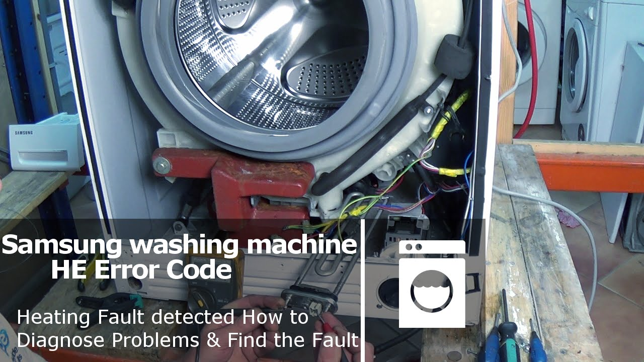 Samsung washing machine HE & TE error code heating fault