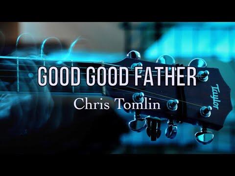 Good Good Father - Chris Tomlin - with Lyrics