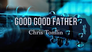 Good Good Father - Chris Tomlin - with Lyrics
