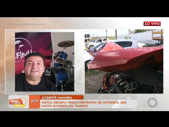 Tambaú da Gente Manhã - Justiça decreta prisão preventiva de motorista que matou baterista