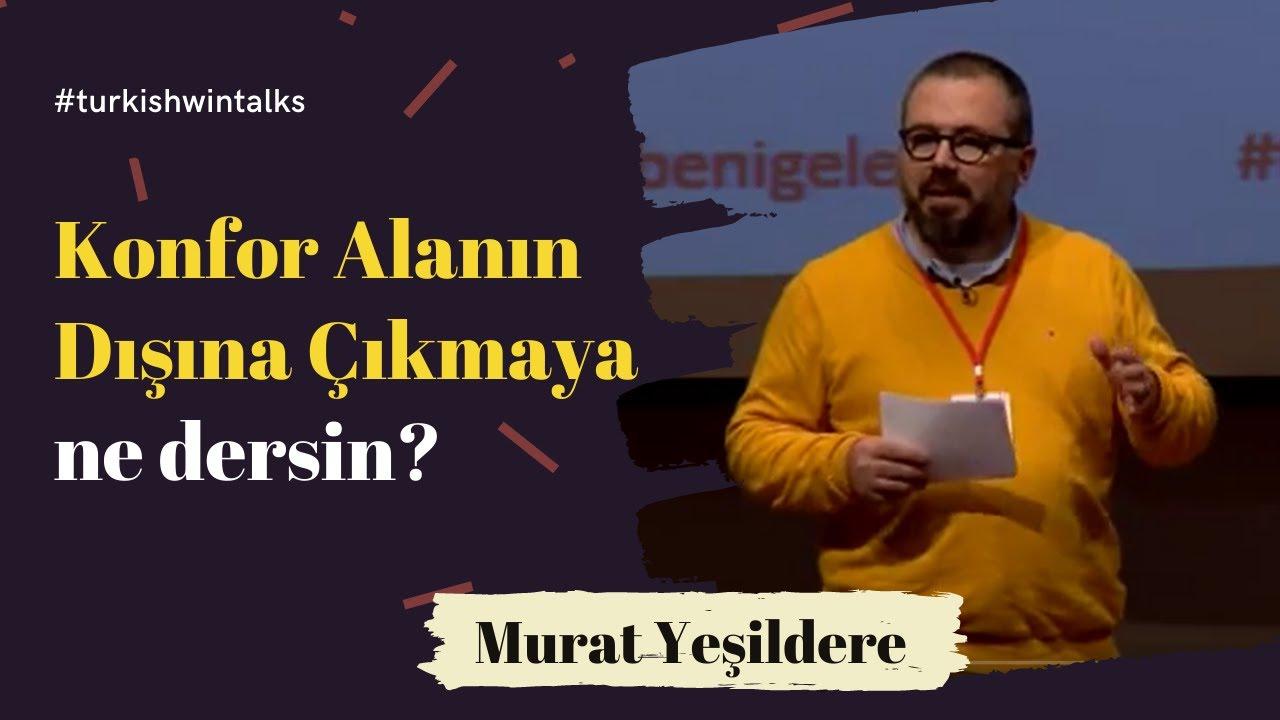 Murat Yeşildere | Konfor Alanın Dışına Çıkmaya ne dersin?