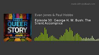 Episode 30: George H. W. Bush: The Silent Accomplice