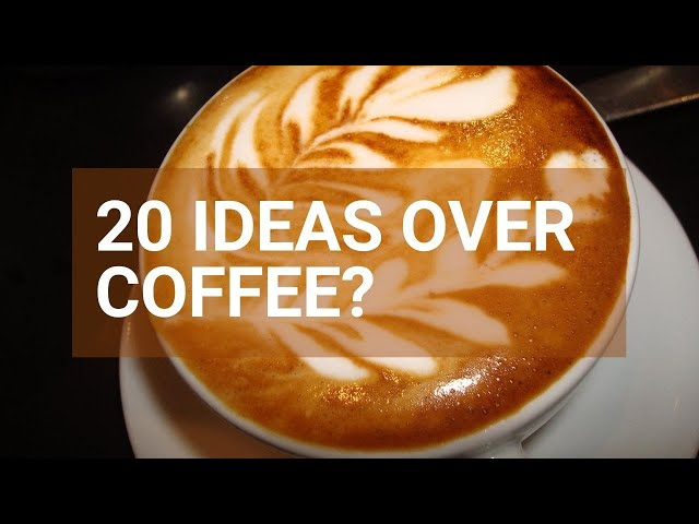 How To Generate 20 Ideas Whilst Having A Coffee