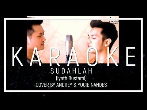 SUDAHLAH (IYETH BUSTAMI) - COVER BY ANDREY & YOGIE (KARAOKE VERSION)