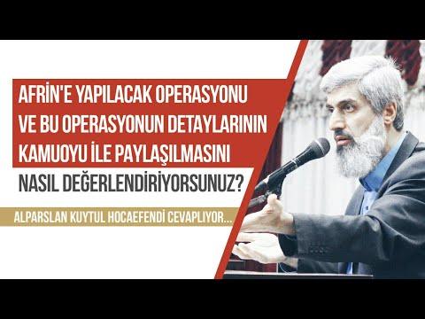 Afrin'e yapılacak operasyonu ve bu operasyonun detaylarının kamuoyu ile paylaşılması hakkında