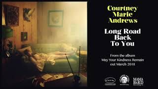 COURTNEY MARIE ANDREWS - Long Road Back To You