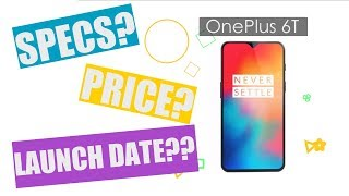 OnePlus 6T: Launch, Price In India, Specifications