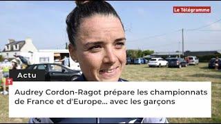 Audrey Cordon-Ragot prépare les championnats de France et d'Europe... avec les garçons