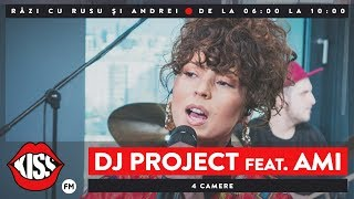 DJ Project feat. AMI - 4 camere (Live KissFM)