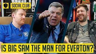 IS BIG SAM THE MAN FOR EVERTON? | SOCIAL CLUB